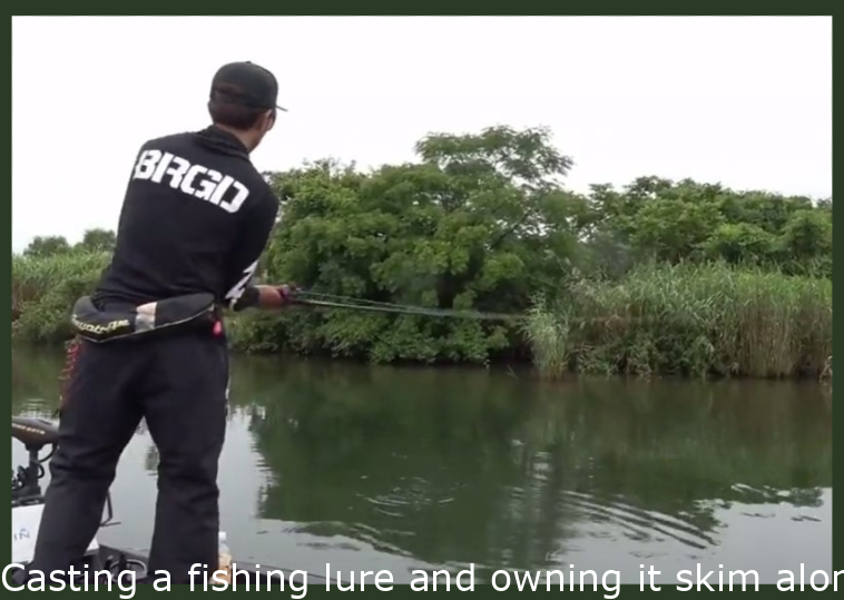 Casting a fishing lure and having it skim along the water